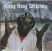 SALE ITEM - Roy 'King' Shirley - The Music Nice (KRS) CD